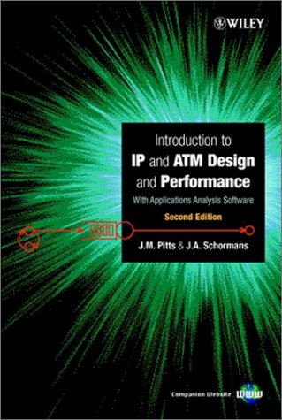 Introduction to IP and ATM Design and Performance: With Applications Analysis Software J. A. Schormans, J. M. Pitts